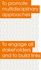 To promote multidisciplinary approaches | To engage all stakeholders and to build links